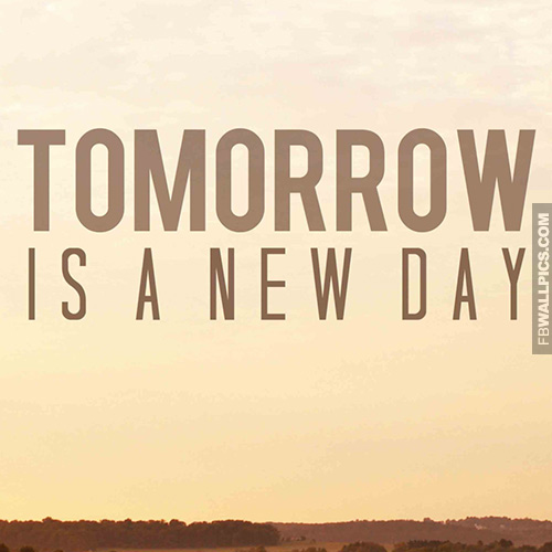 Tomorrow Is A New Day Quote Facebook Picture Fbcoverstreetcom