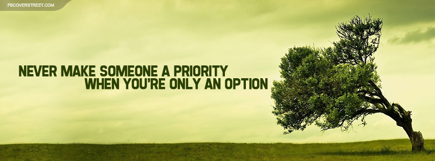 Never Make Someone A Priority Quote Facebook Cover Fbcoverstreetcom