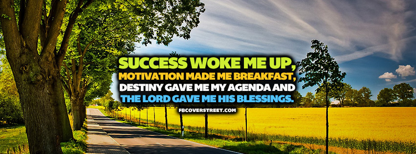 Success Woke Me Up Quote  Facebook cover