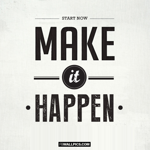 Start Now Make It Happen Quote  Facebook picture
