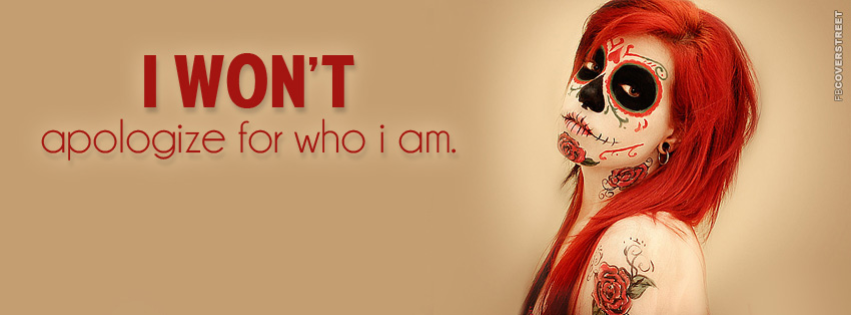I Wont Apologize For Who I Am  Facebook cover