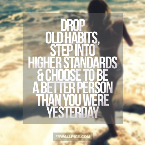 Drop Old Habits Be A Better Person Girly Advice Quote Facebook picture