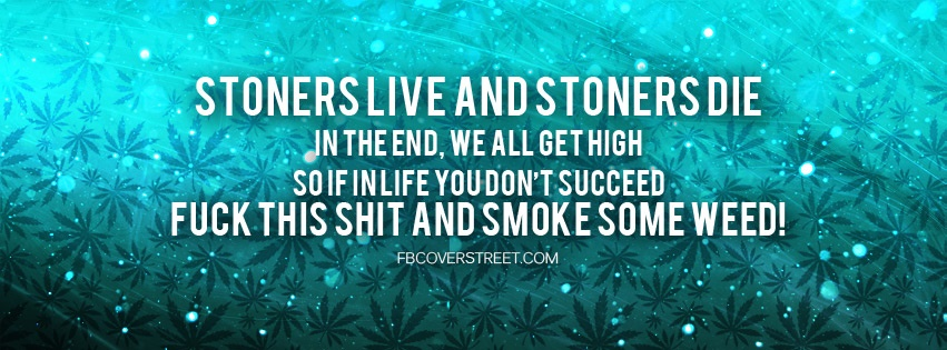 Stoners Live Stoners Die Facebook Cover