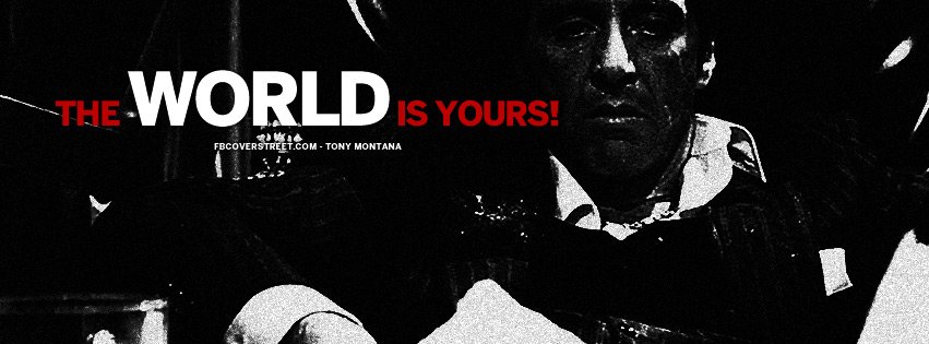 The World Is Yours Tony Montana Scarface Quote Facebook Cover