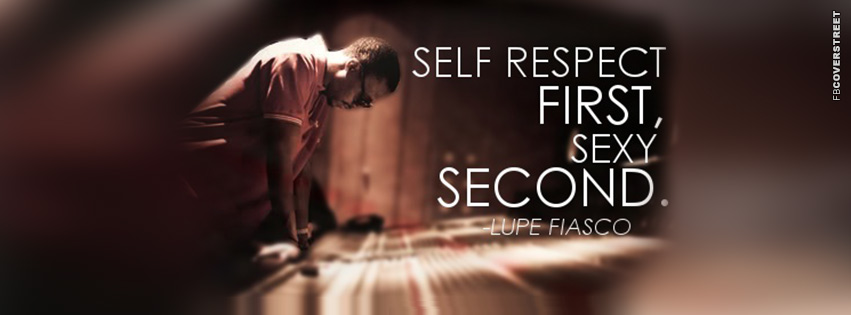 Self Respect First Sexy Second Lupe Fiasco Quote  Facebook Cover