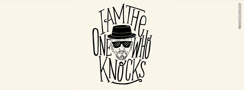 I Am The One Who Knocks Breaking Bad Typography  Facebook Cover
