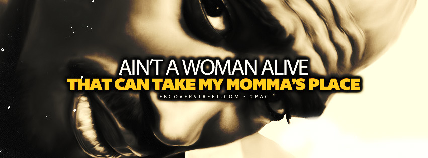 Cant Take My Mommas Place Tupac Quote  Facebook Cover