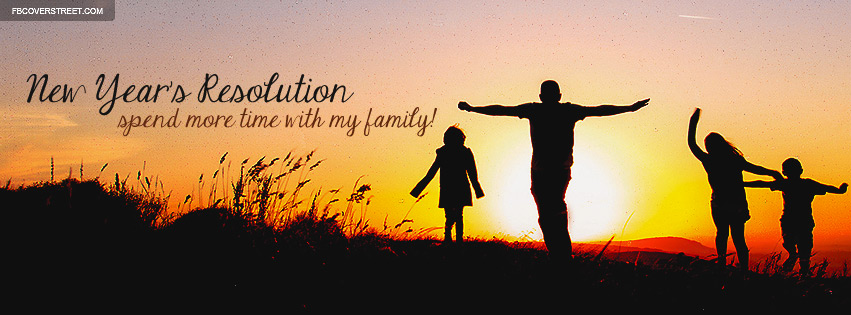 Spend More Time With Family New Years Resolution Facebook cover