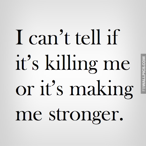 I Cant Tell If Its Killing Me Quote Facebook picture