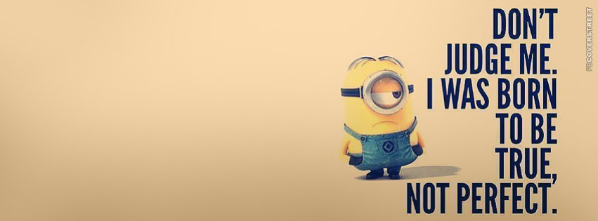 I Was Born To Be True Not Perfect Minion  Facebook Cover