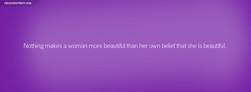 Nothing Makes A Woman More Beautiful Quote Facebook Cover