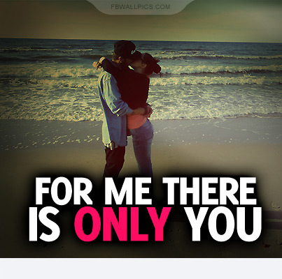For Me There Is Only You Quote Facebook picture