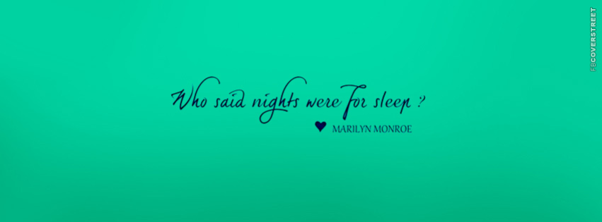 Who Said Nights Were For Sleep  Facebook Cover