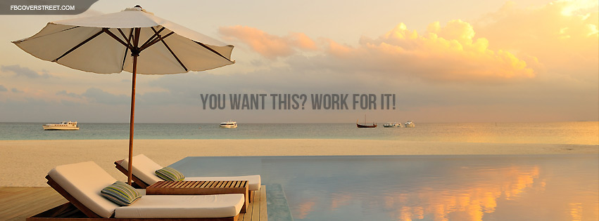 You Want This Work For It Quote Facebook cover