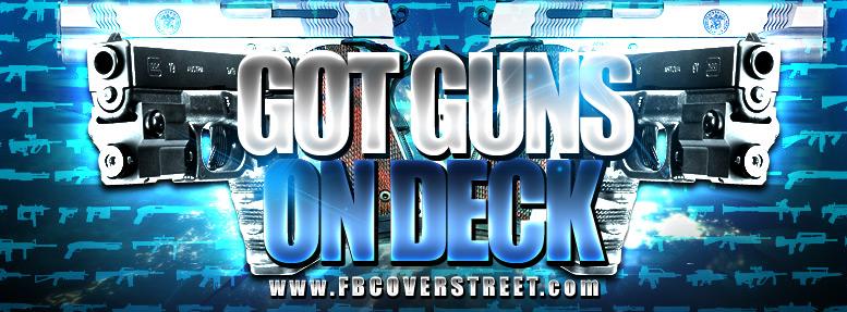 Got Guns On Deck Facebook Cover