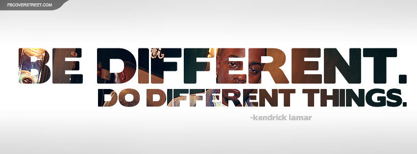 Kendrick Lamar Be Different Quote Facebook cover