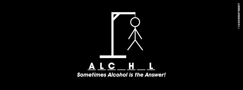 Sometimes Alcohol Is The Answer  Facebook cover