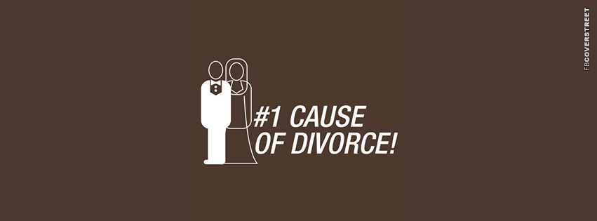 Number 1 Cause of Divorce is Marriage  Facebook Cover