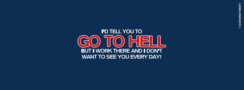 Id Tell You To Go To Hell Statement  Facebook cover