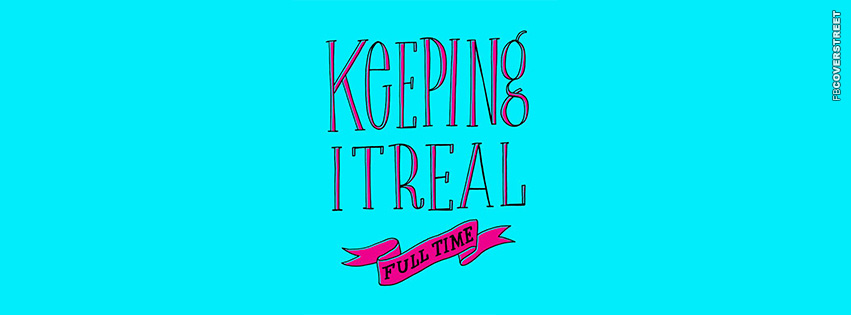 Keeping It Real Full Time  Facebook cover