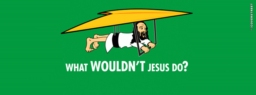 What Wouldnt Jesus Do  Facebook cover