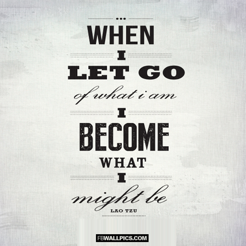 When I Let Go Of What I Am Quote Facebook Picture Fbcoverstreetcom