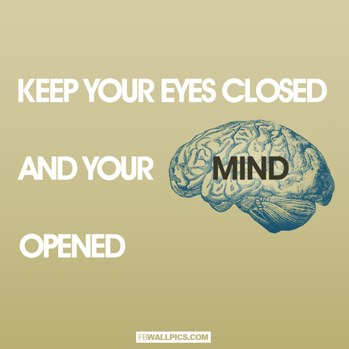 Keep Your Eyes Closed and Your Mind Open  Facebook Pic