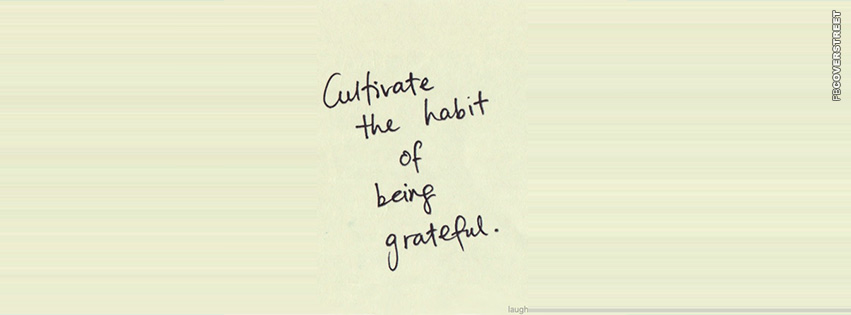 Cultivate The Habit of Being Grateful  Facebook cover