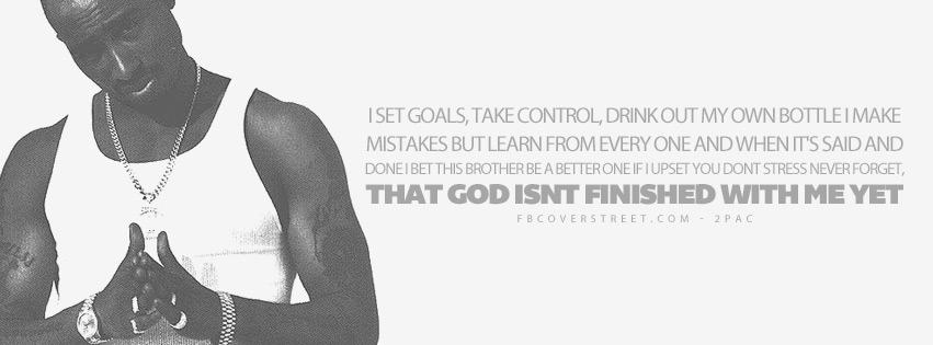 God Isnt Finished With Me Yet 2pac Quote Lyrics  Facebook cover