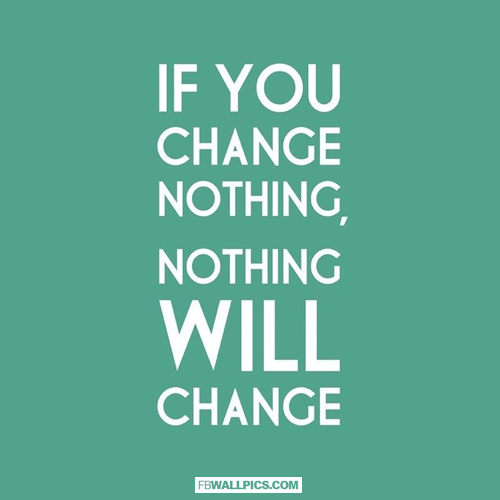 If You Change Nothing Nothing Will Change  Facebook picture