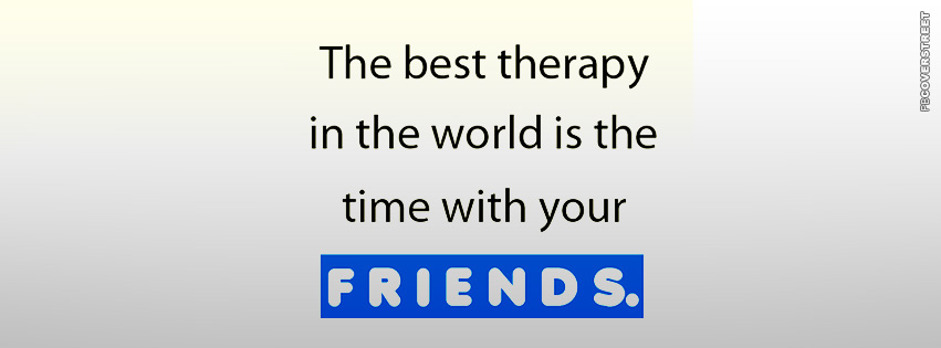 The Best Therapy In The World Is Time With Your Friends Quote