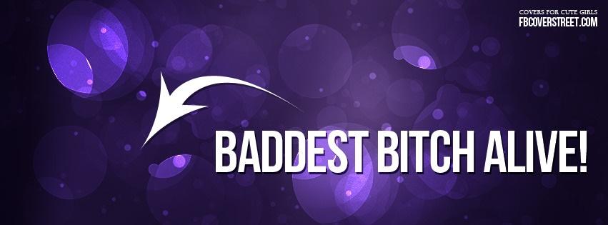 Baddest Bitch Alive Facebook Cover