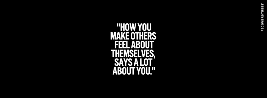 How You Make Others Feel Quote  Facebook Cover