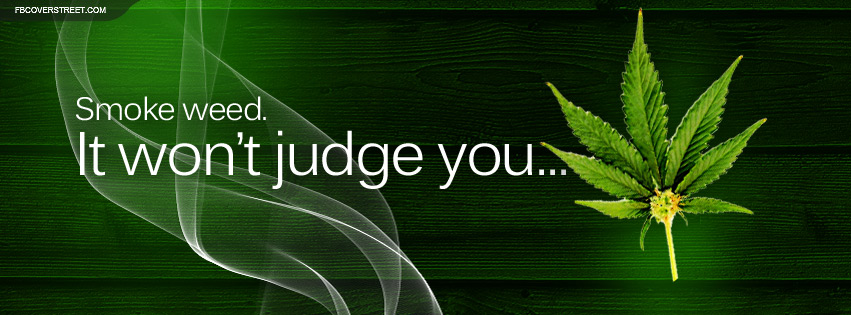 Weed Wont Judge You Facebook Cover