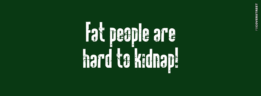 Fat People Are Hard To Kidnap  Facebook cover