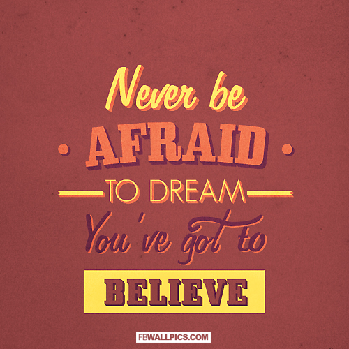 Never Be Afraid To Dream  Facebook picture