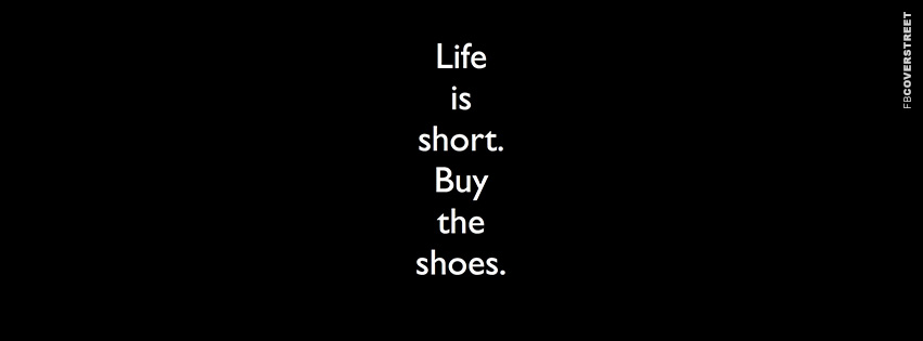 Life Is Short Buy The Shoes  Facebook cover