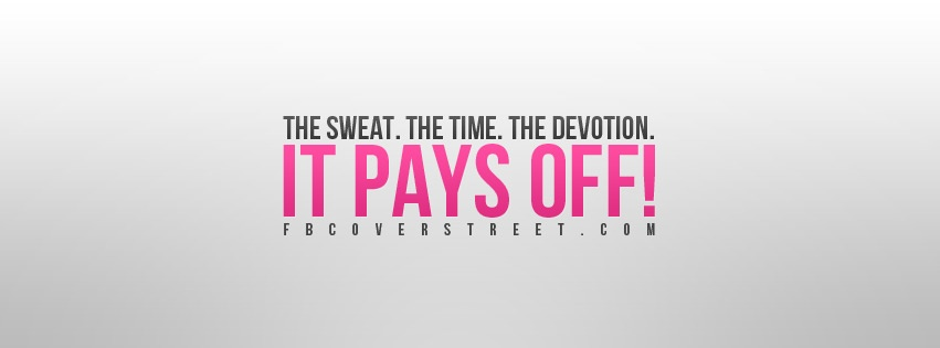 The Sweat  Time  Devotion Pays Off Facebook Cover