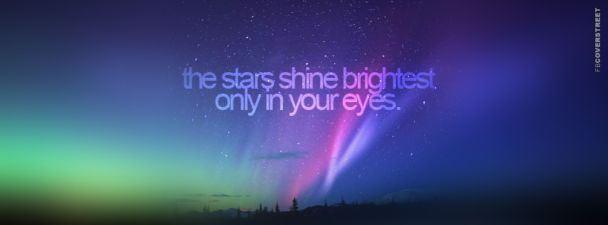 The Stars Shine Brightest In Your Eyes  Facebook cover