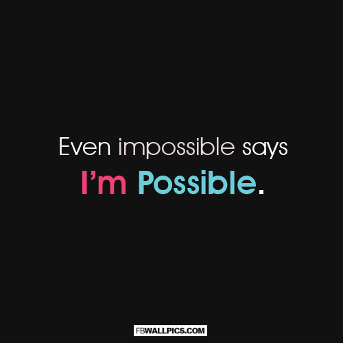 Even Impossible Says Im Possible  Facebook Pic