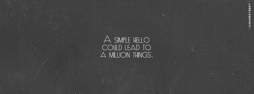 A Simple Hello Could Lead To A Million Things  Facebook cover