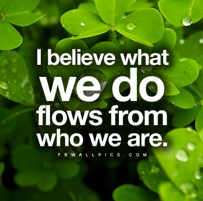 What We Do Flows From Who We Are Facebook Pic