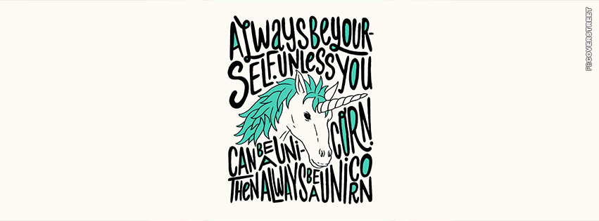 Always Be Yourself Unless You Can Be a Unicorn Typography Facebook Cover