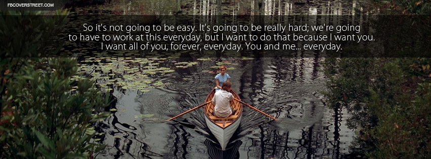 The Notebook Its Not Going To Be Easy Quote Facebook Cover