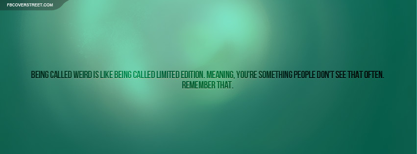 Being Weird Limited Edition Quote Facebook Cover Fbcoverstreetcom