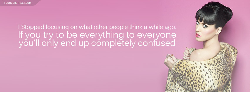 Katy Perry Stop Focusing On What Others Think Quote Facebook Cover