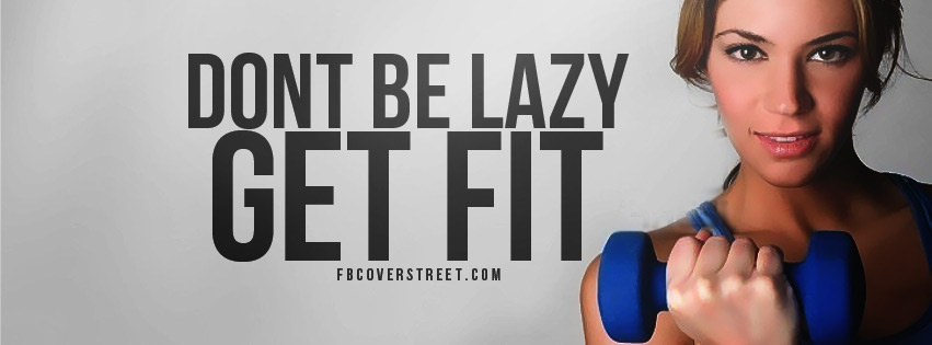 Dont Be Lazy Get Fit Facebook Cover