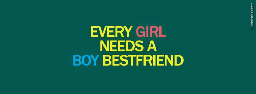Every Girl Needs A Boy Best Friend Facebook Cover