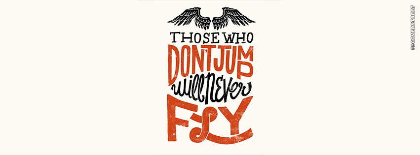 Those Who Dont Jump Will Never Fly  Facebook cover