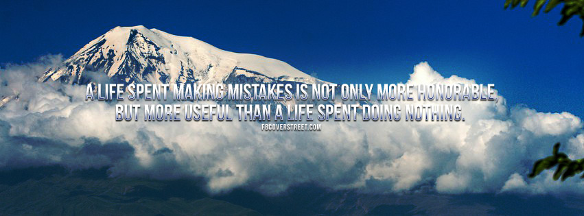 Mistakes Are More Honorable Than Doing Nothing George Shaw Quote Facebook Cover